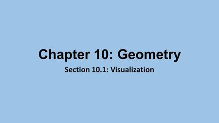 Chapter 10: Geometry Section 10.1: Visualization.