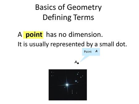 A point has no dimension. It is usually represented by a small dot. A Point A Basics of Geometry Defining Terms.