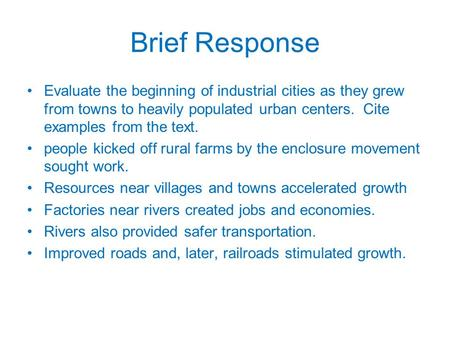 Brief Response Evaluate the beginning of industrial cities as they grew from towns to heavily populated urban centers. Cite examples from the text. people.