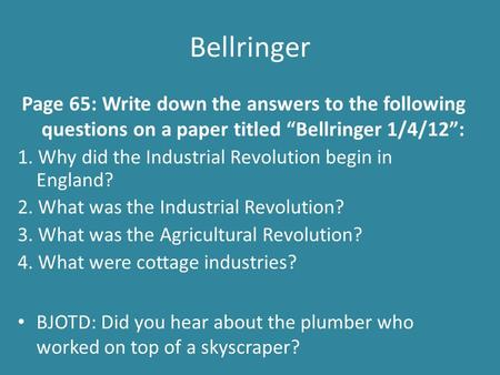 "Bellringer Page 65: Write down the answers to the following questions on a paper titled ""Bellringer 1/4/12"": 1. Why did the Industrial Revolution begin."