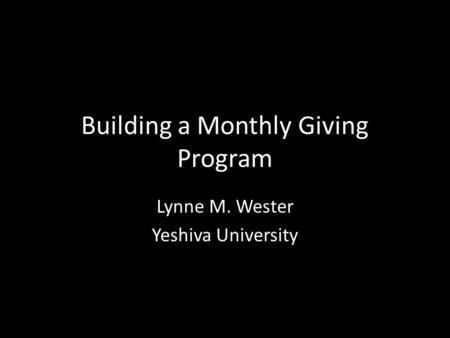 Building a Monthly Giving Program Lynne M. Wester Yeshiva University.