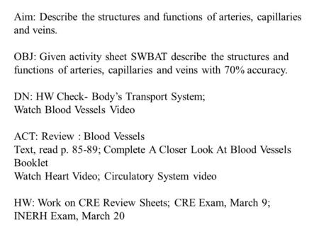 Aim: Describe the structures and functions of arteries, capillaries and veins. OBJ: Given activity sheet SWBAT describe the structures and functions of.