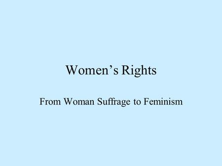 Women's Rights From Woman Suffrage to Feminism. Aspects of Women's Emancipation Property Rights: to own property, work Political Rights: vote, hold office,