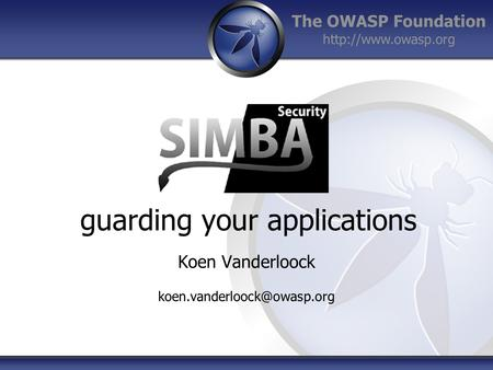 The OWASP Foundation  guarding your applications Koen Vanderloock