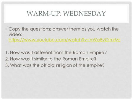WARM-UP: WEDNESDAY Copy the questions; answer them as you watch the video: https://www.youtube.com/watch?v=VWa8vOjmiMs https://www.youtube.com/watch?v=VWa8vOjmiMs.