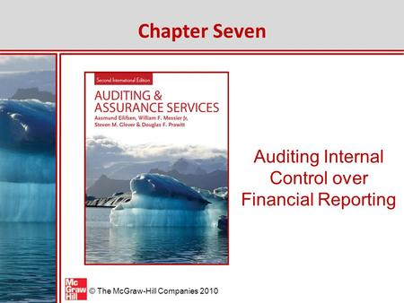 McGraw-Hill/Irwin © The McGraw-Hill Companies 2010 Auditing Internal Control over Financial Reporting Chapter Seven.