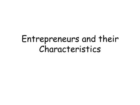 Entrepreneurs and their Characteristics. Lesson Objectives: To understand the term 'Entrepreneur' To understand what characteristics an entrepreneur has.