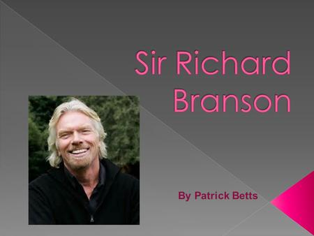 Sir Richard Branson is a British born business man and investor, born in Blackheath, London on the 18 of July 1950. Richard was born with Dyslexia and.