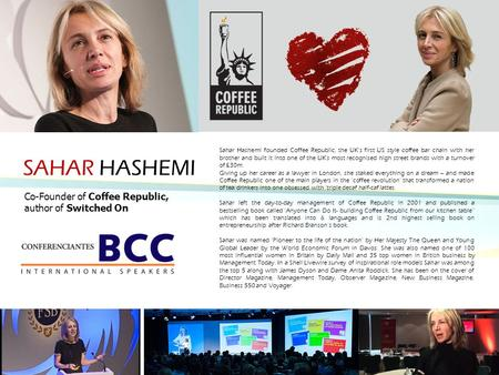 SAHAR HASHEMI Sahar Hashemi founded Coffee Republic, the UK's first US style coffee bar chain with her brother and built it into one of the UK's most recognised.