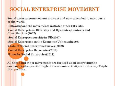 SOCIAL ENTERPRISE MOVEMENT Social enterprise movement are vast and now extended to most parts of the world. Following are the movements initiated since.