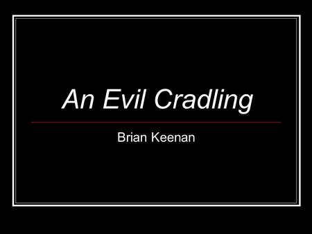 An Evil Cradling Brian Keenan. What is an autobiography? The word autobiography is made up from three Greek words: autos ('self'), bios ('life') and graphein.
