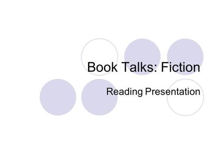 Book Talks: Fiction Reading Presentation. Content Expectations Title  Name of book Author Genre: you need to come with on your own  Fiction (humorous,