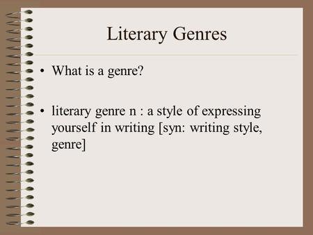 Literary Genres What is a genre? literary genre n : a style of expressing yourself in writing [syn: writing style, genre]
