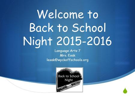  Welcome to Back to School Night 2015-2016 Language Arts 7 Mrs. Esak