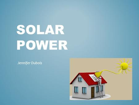 SOLAR POWER Jennifer Dubois. Solar energy is…. the cleanest most abundant renewable energy source available Canada has an excellent solar resource Solar.