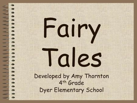 Fairy Tales Developed by Amy Thornton 4 th Grade Dyer Elementary School.