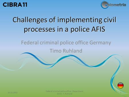 15.11.2011 Federal criminal police office - Department ZD23 - T. Ruhland 1 Challenges of implementing civil processes in a police AFIS Federal criminal.