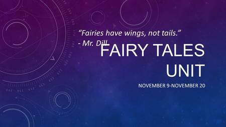 "FAIRY TALES UNIT NOVEMBER 9-NOVEMBER 20 ""Fairies have wings, not tails."" - Mr. Dill."