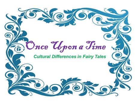 Understanding Fairy Tales from Around the World Once Upon a Time Cultural Differences in Fairy Tales.