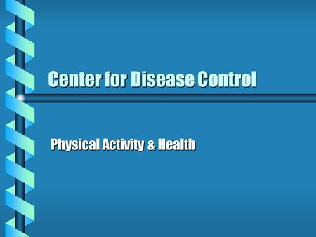 Center for Disease Control Physical Activity & Health.