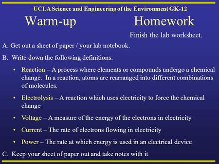 UCLA Science and Engineering of the Environment GK-12 Warm-upHomework A.Get out a sheet of paper / your lab notebook. B. Write down the following definitions: