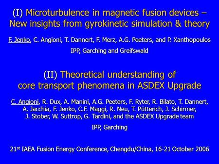 (I) Microturbulence in magnetic fusion devices – New insights from gyrokinetic simulation & theory F. Jenko, C. Angioni, T. Dannert, F. Merz, A.G. Peeters,