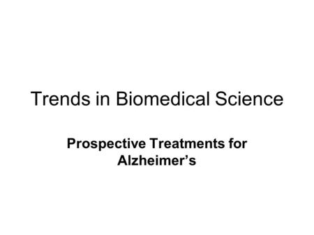 Trends in Biomedical Science Prospective Treatments for Alzheimer's.