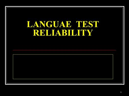 1 LANGUAE TEST RELIABILITY. 2 What Is Reliability? Refer to a quality of test scores, and has to do with the consistency of measures across different.