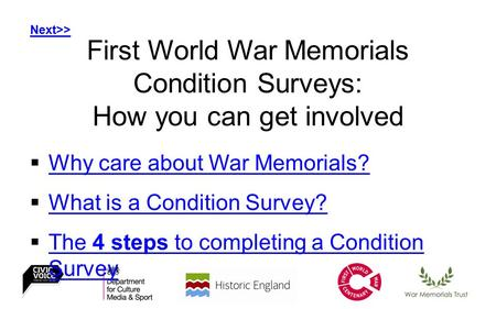 First World War Memorials Condition Surveys: How you can get involved  Why care about War Memorials? Why care about War Memorials?  What is a Condition.