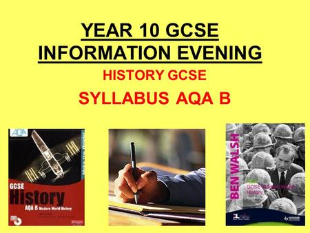 YEAR 10 GCSE INFORMATION EVENING HISTORY GCSE SYLLABUS AQA B.