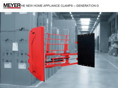 THE NEW HOME APPLIANCE CLAMPS – GENERATION G. FIELD OF APPLICATION Carton Clamps or Domestic Appliance Clamps are used throughout the logistic chain to.