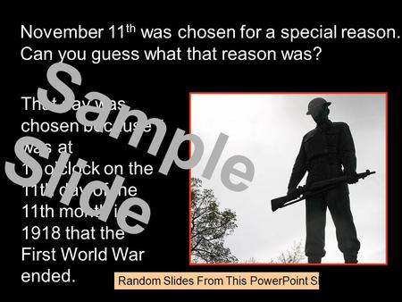 Random Slides From This PowerPoint Show November 11 th was chosen for a special reason. Can you guess what that reason was? That day was chosen because.