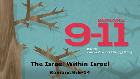 Textbox center The Israel Within Israel Romans 9:6-14.