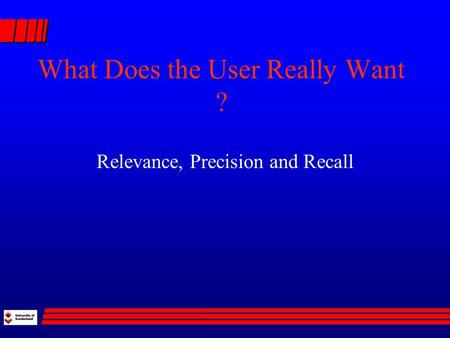 What Does the User Really Want ? Relevance, Precision and Recall.