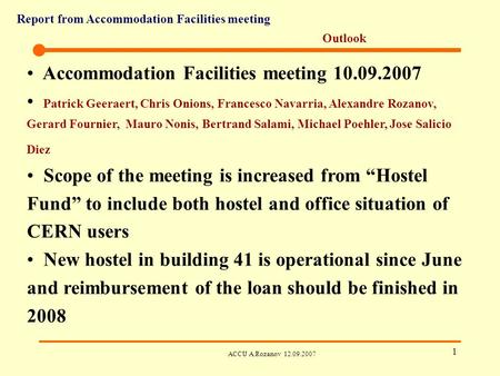 Report from Accommodation Facilities meeting ACCU A.Rozanov 12.09.2007 1 Outlook Accommodation Facilities meeting 10.09.2007 Patrick Geeraert, Chris Onions,