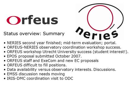 Status overview: Summary NERIES second year finished; mid-term evaluation; portal. ORFEUS-NERIES observatory coordination workshop success. ORFEUS workshop.
