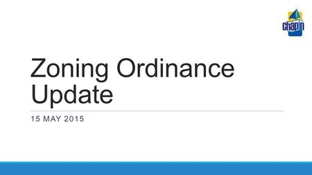 Zoning Ordinance Update 15 MAY 2015. Purpose and Intent Update Comprehensive Plan (2011- 2021) Update Zoning Ordinance (2012) Implementation and Adjustment.
