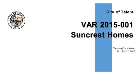City of Talent VAR 2015-001 Suncrest Homes Planning Commission October 22, 2015.