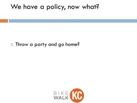 We have a policy, now what?  Throw a party and go home?
