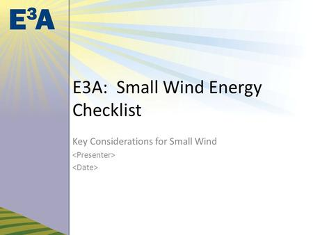 E3A: Small Wind Energy Checklist Key Considerations for Small Wind.