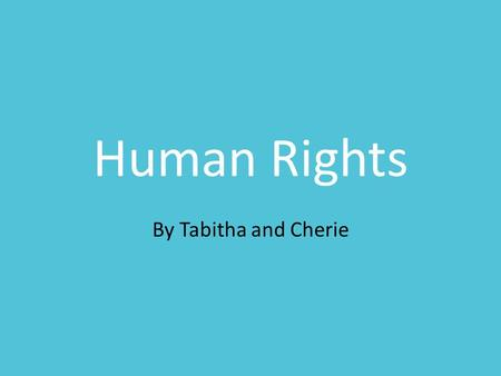 Human Rights By Tabitha and Cherie. What is Human Right? Indispensable Everyone should have it Regardless race, creeds, sexual orientation, gender, religious.