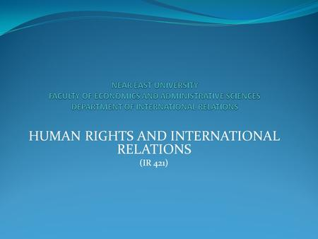 HUMAN RIGHTS AND INTERNATIONAL RELATIONS (IR 421).