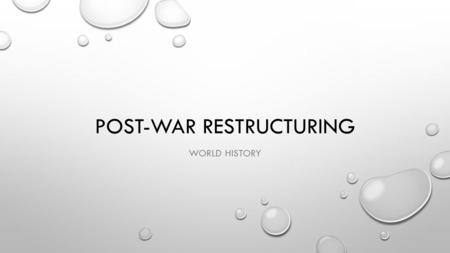 POST-WAR RESTRUCTURING WORLD HISTORY. FROM LIBERALISM TO LEGALISM WAR CRIMES TRIALS GERMANS JAPANESE CODING OF INTERNATIONAL LAW TREATIES GENEVA CONVENTIONS.