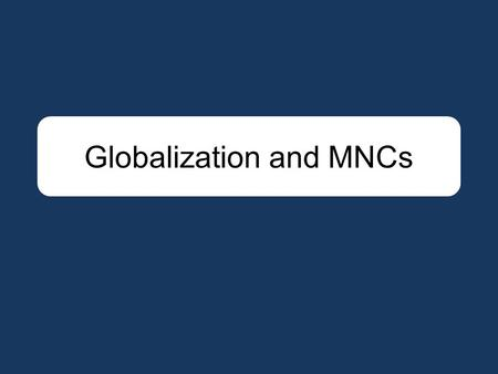 <strong>Globalization</strong> <strong>and</strong> MNCs. By using concepts such as systems, competition <strong>and</strong> connectivity, we can get very close to an understanding of what <strong>globalization</strong>.