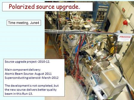Polarized source upgrade. Source upgrade project -2010-12. Main component delivery: Atomic Beam Source- August 2011 Superconducting solenoid- March-2012.
