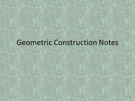 Geometric Construction Notes. Table of Contents How to navigate this presentation Geometric Construction Introduction Drawing Guidelines Parts of the.