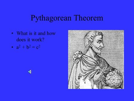 Pythagorean Theorem What is it and how does it work? a 2 + b 2 = c 2.