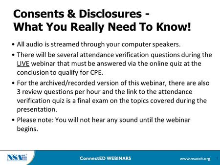 1 Consents & Disclosures - What You Really Need To Know! All audio is streamed through your computer speakers. There will be several attendance verification.