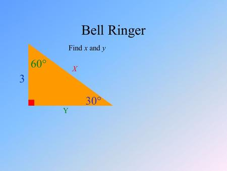 Bell Ringer 30  60  3 X Y Find x and y. Objective I can evaluate the legs and hypotenuse of a 30-60-90 triangle in word problems.