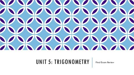 UNIT 5: TRIGONOMETRY Final Exam Review. TOPICS TO INCLUDE  Pythagorean Theorem  Trigonometry  Find a Missing Side Length  Find a Missing Angle Measure.